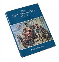 THE ROYAL ULSTER ACADEMY OF ARTS, A CENTENNIAL HISTORY by Martyn Anglesea at Ross's Auctions